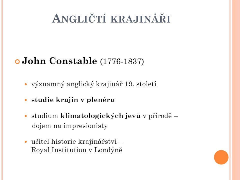A NGLIČTÍ KRAJINÁŘI John Constable (1776-1837) významný anglický krajinář 19. století studie krajin v plenéru studium klimatologických jevů v přírodě
