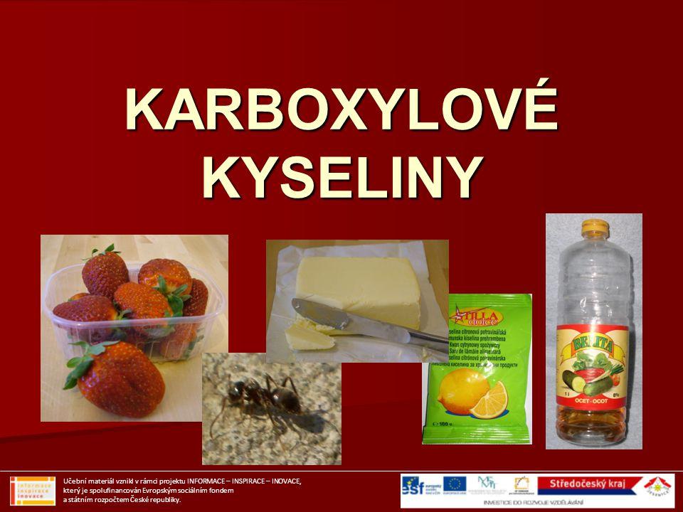 Vlastnosti karboxylových kyselin Učební materiál vznikl v rámci projektu INFORMACE – INSPIRACE – INOVACE, který je spolufinancován Evropským sociálním fondem a státním rozpočtem České republiky.
