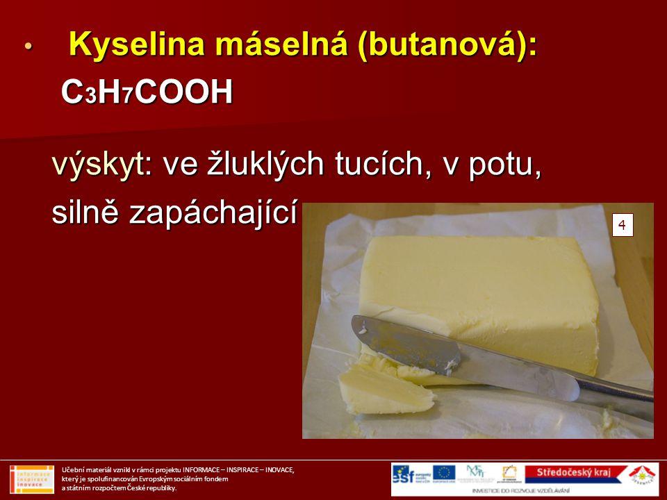 Kyselina máselná (butanová): Kyselina máselná (butanová): C 3 H 7 COOH C 3 H 7 COOH výskyt: ve žluklých tucích, v potu, výskyt: ve žluklých tucích, v