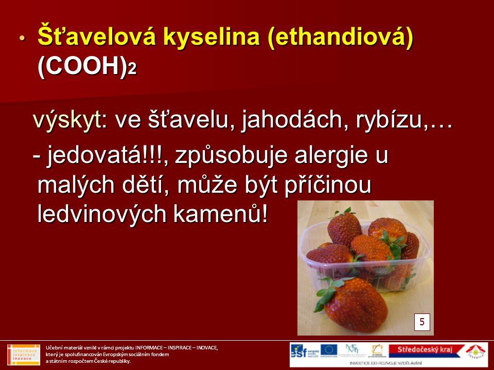 Šťavelová kyselina (ethandiová) (COOH) 2 Šťavelová kyselina (ethandiová) (COOH) 2 výskyt: ve šťavelu, jahodách, rybízu,… výskyt: ve šťavelu, jahodách,