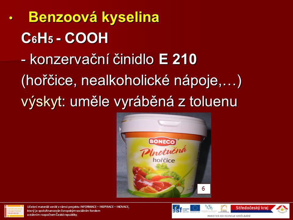 Benzoová kyselina Benzoová kyselina C 6 H 5 - COOH C 6 H 5 - COOH - konzervační činidlo E 210 - konzervační činidlo E 210 (hořčice, nealkoholické nápo