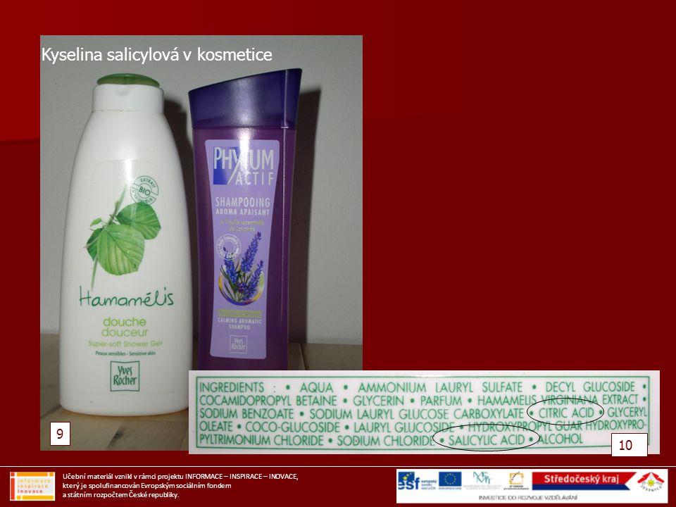 9 10 Kyselina salicylová v kosmetice Učební materiál vznikl v rámci projektu INFORMACE – INSPIRACE – INOVACE, který je spolufinancován Evropským sociá