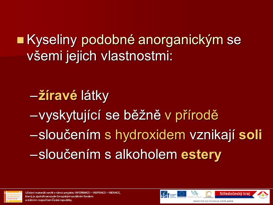 Kyseliny podobné anorganickým se všemi jejich vlastnostmi: Kyseliny podobné anorganickým se všemi jejich vlastnostmi: –žíravé látky –vyskytující se bě