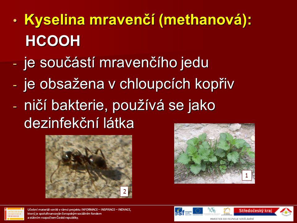 Kyselina mravenčí (methanová): Kyselina mravenčí (methanová): HCOOH HCOOH - je součástí mravenčího jedu - je obsažena v chloupcích kopřiv - ničí bakte