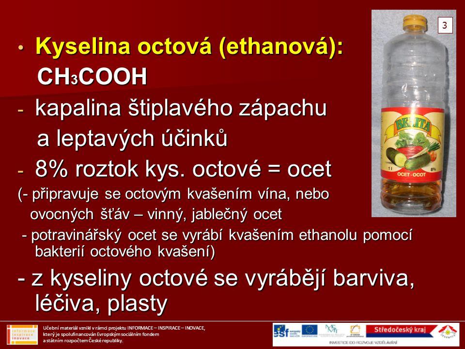 Kyselina octová (ethanová): Kyselina octová (ethanová): CH 3 COOH CH 3 COOH - kapalina štiplavého zápachu a leptavých účinků a leptavých účinků - 8% r