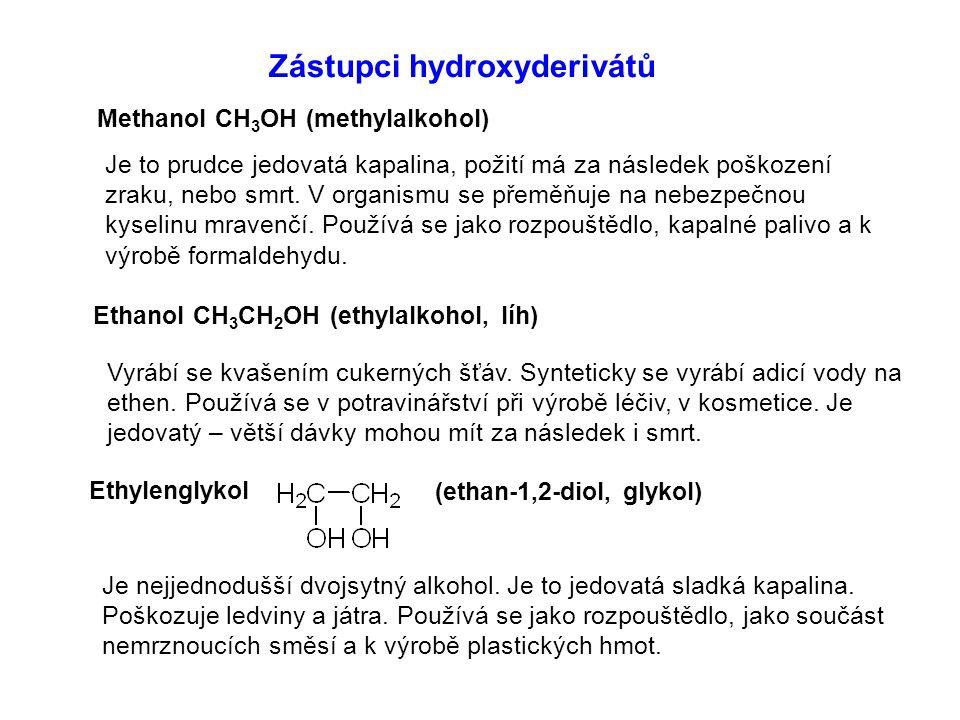Zástupci hydroxyderivátů Methanol CH 3 OH (methylalkohol) Ethanol CH 3 CH 2 OH (ethylalkohol, líh) Ethylenglykol Je to prudce jedovatá kapalina, požit