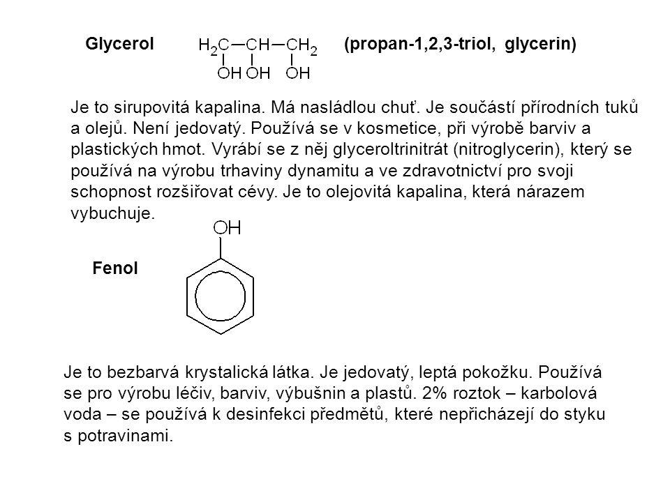 Glycerol Fenol Je to sirupovitá kapalina. Má nasládlou chuť. Je součástí přírodních tuků a olejů. Není jedovatý. Používá se v kosmetice, při výrobě ba