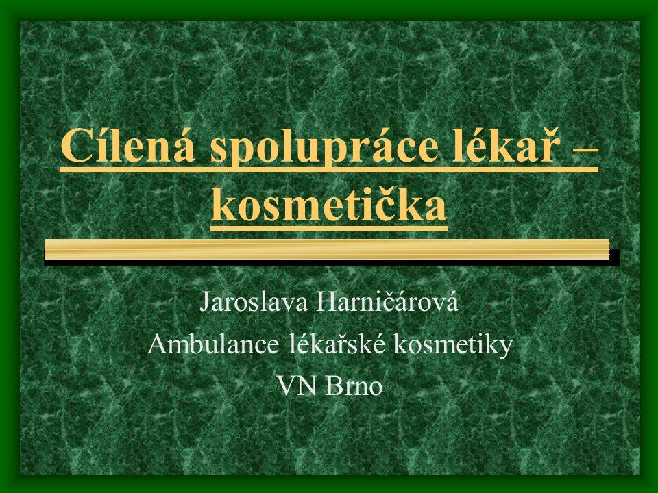 Cílená spolupráce lékař – kosmetička Jaroslava Harničárová Ambulance lékařské kosmetiky VN Brno