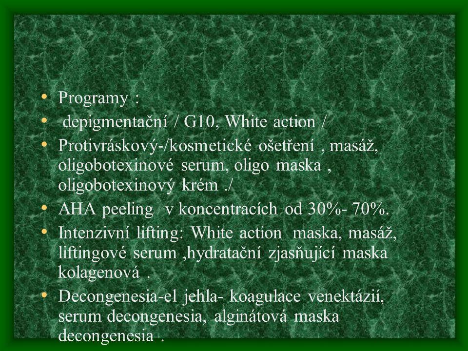 Programy : depigmentační / G10, White action / Protivráskový-/kosmetické ošetření, masáž, oligobotexinové serum, oligo maska, oligobotexinový krém./ AHA peeling v koncentracích od 30%- 70%.