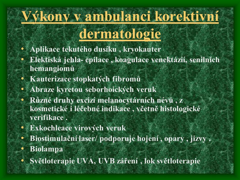 Výkony v ambulanci korektivní dermatologie Aplikace tekutého dusíku, kryokauter Elektiská jehla- epilace, koagulace venektázií, senilních hemangiomů K