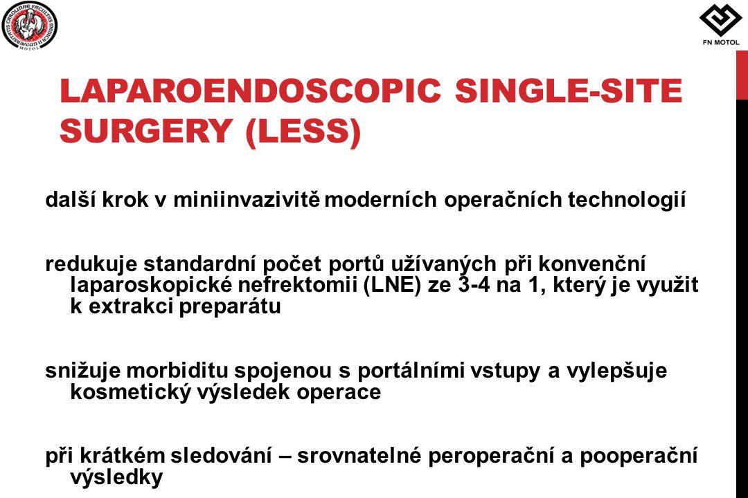 LESS (LAPAROENDOSCOPIC SINGLE-SITE SURGERY) Potenciální výhody oproti LNE menší jizva, menší pooperační bolest, nižší spotřeba analgetik, kratší rekonvalescence, méně komplikací (White et al., 2009; Tracy et al., 2008; Stolzenburg et al., 2009; Desai et al., 2009) Zvládnutelná technika LESS nefrektomie pro T3a tumor s trombem renální žíly – 2 pacienti (Kopp et al., 2010) LESS resekce ledviny (Chan et al., 2010)