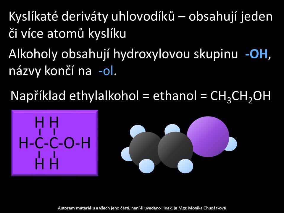 Kyslíkaté deriváty uhlovodíků – obsahují jeden či více atomů kyslíku Alkoholy obsahují hydroxylovou skupinu -OH, názvy končí na -ol. Autorem materiálu