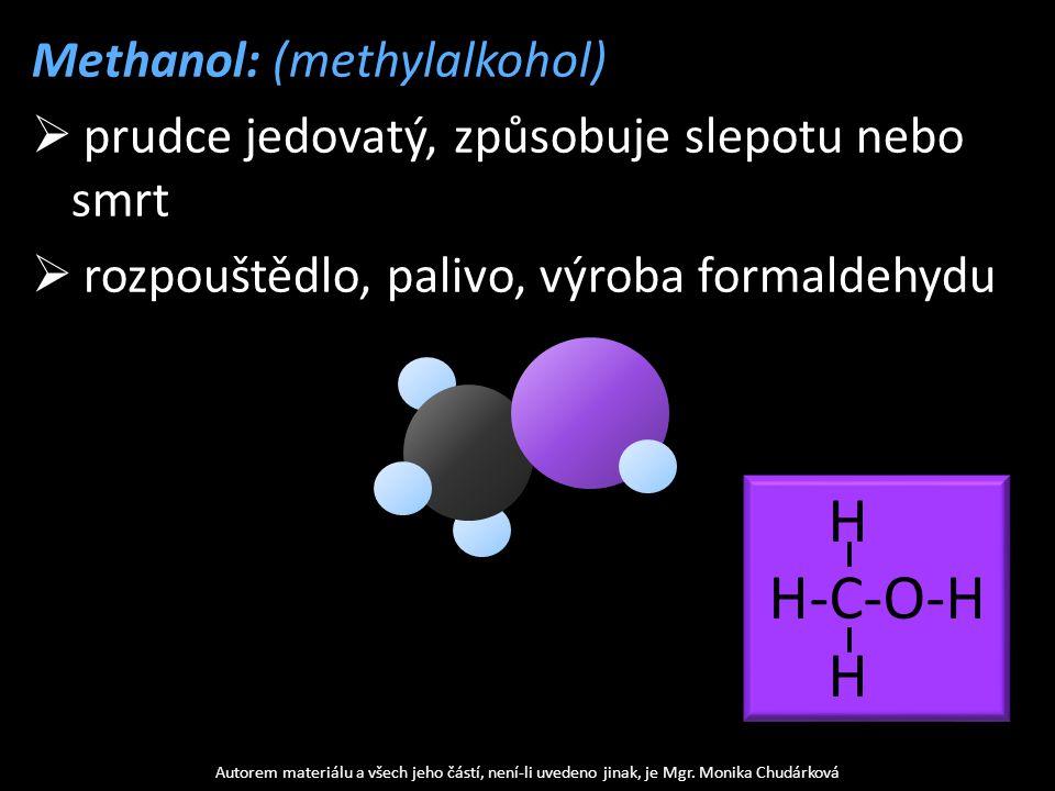 Ethanol: (ethylalkohol)  příjemně vonící, méně jedovatý  rozpouštědlo, palivo, alkoholické nápoje, desinfekce Autorem materiálu a všech jeho částí, není-li uvedeno jinak, je Mgr.