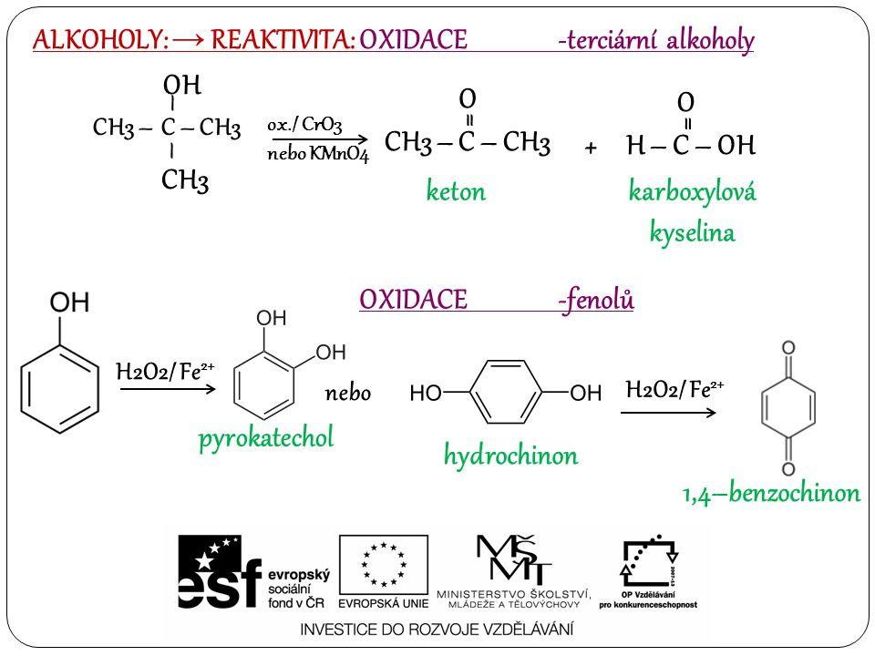 ALKOHOLY: → REAKTIVITA: OXIDACE -terciární alkoholy CH3 – C – CH3 O = ox./ CrO3 nebo KMnO4 karboxylová kyselina keton CH3 – C – CH3 CH3 – – OH + H – C