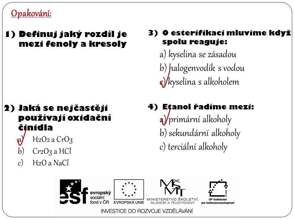 4)Etanol řadíme mezi: a) primární alkoholy b) sekundární alkoholy c) terciální alkoholy Opakování: 1)Definuj jaký rozdíl je mezi fenoly a kresoly 2)Ja