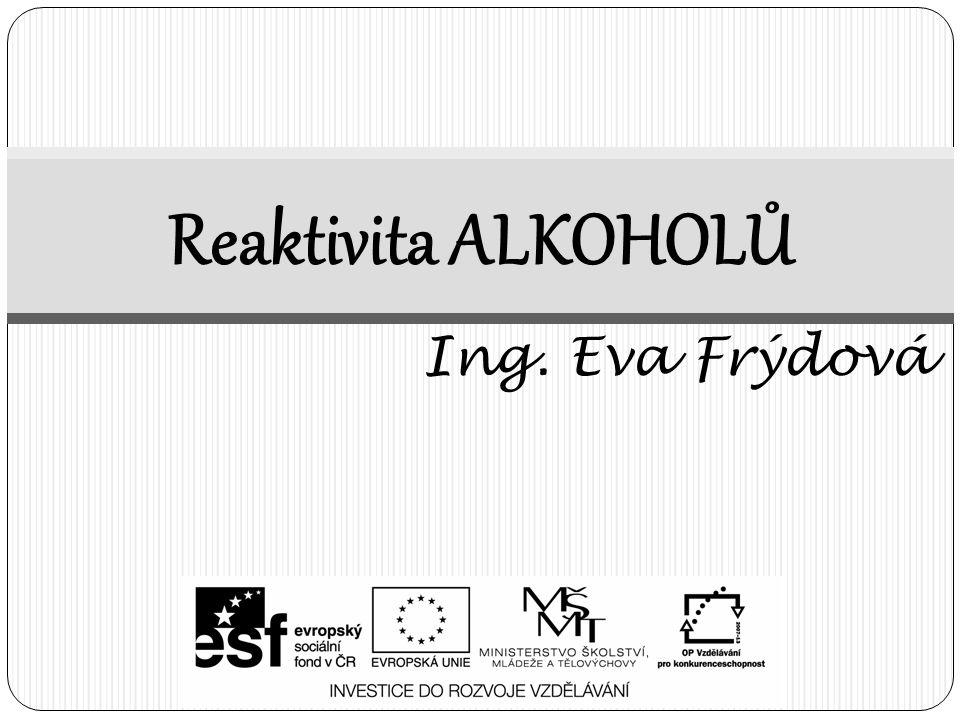Reaktivita ALKOHOLŮ Ing. Eva Frýdová
