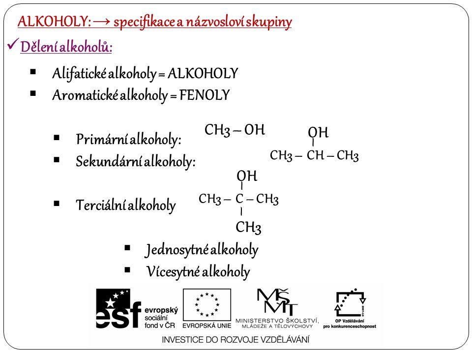 Dělení alkoholů:  Alifatické alkoholy = ALKOHOLY  Aromatické alkoholy = FENOLY  Primární alkoholy:  Sekundární alkoholy:  Terciální alkoholy  Je