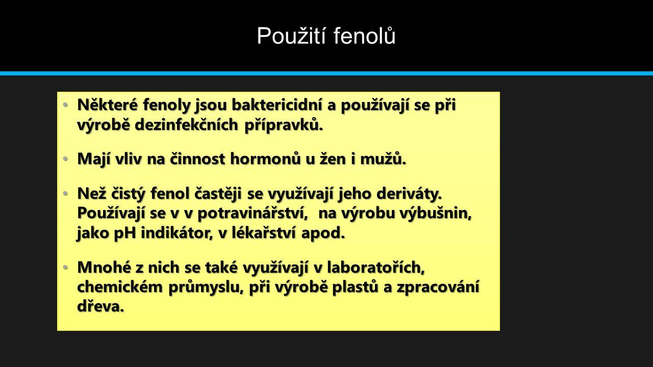 Použití fenolů Některé fenoly jsou baktericidní a používají se při výrobě dezinfekčních přípravků. Některé fenoly jsou baktericidní a používají se při