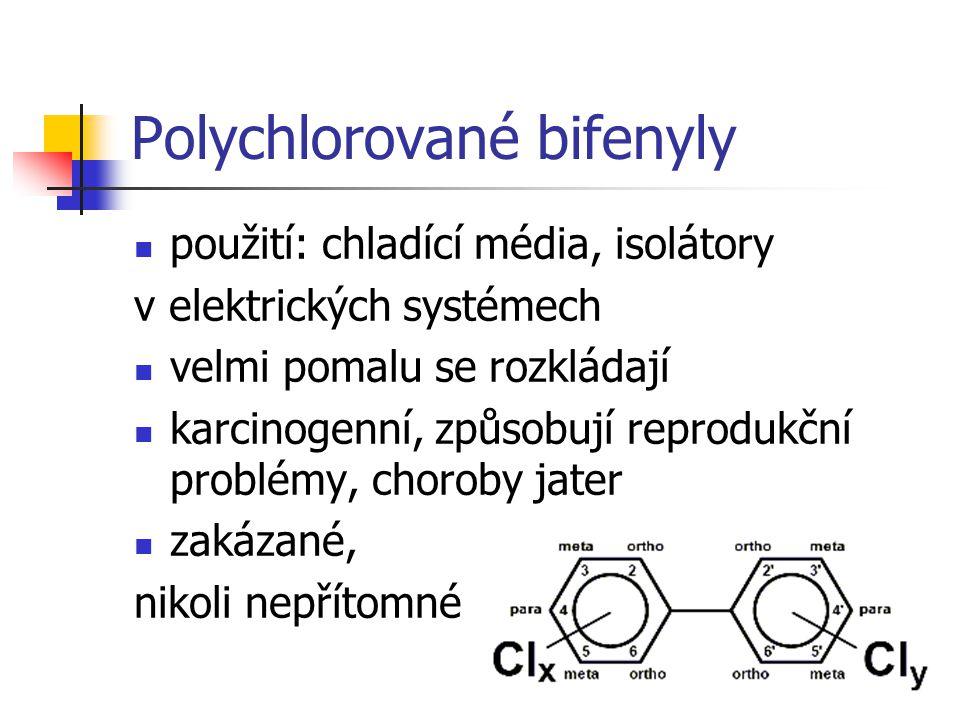 Polychlorované bifenyly použití: chladící média, isolátory v elektrických systémech velmi pomalu se rozkládají karcinogenní, způsobují reprodukční pro