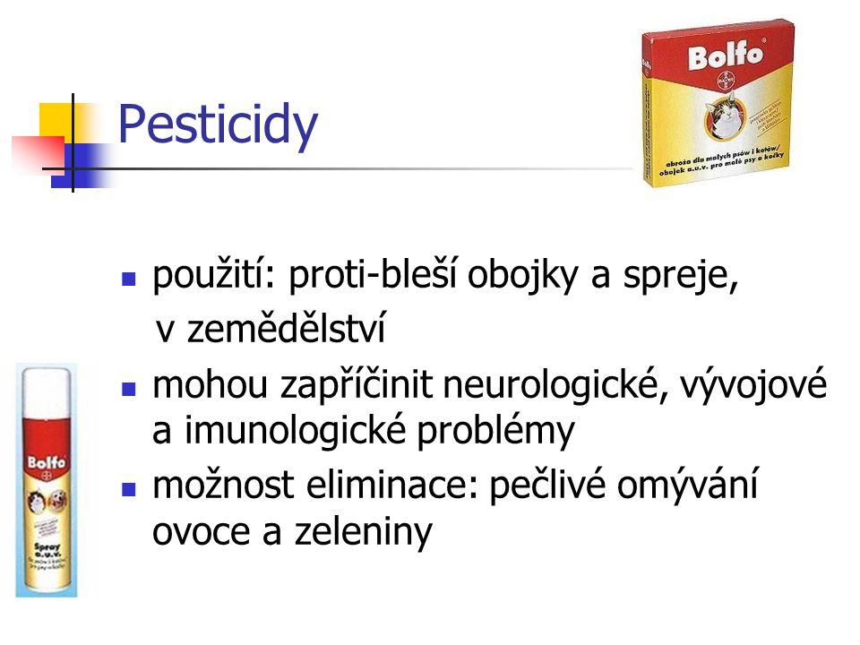 Pesticidy použití: proti-bleší obojky a spreje, v zemědělství mohou zapříčinit neurologické, vývojové a imunologické problémy možnost eliminace: pečli