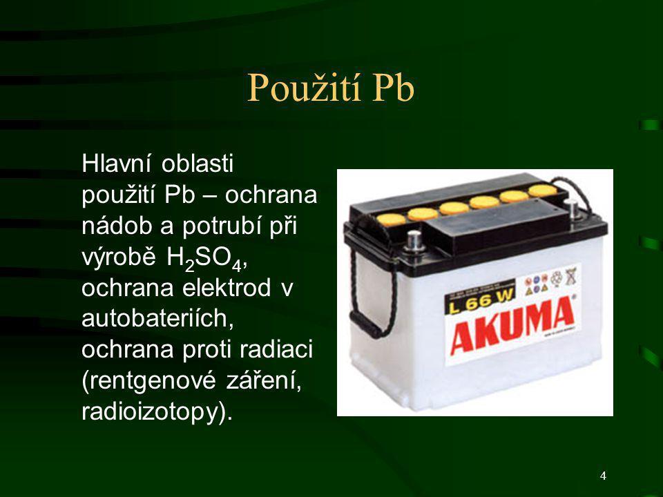 4 Použití Pb Hlavní oblasti použití Pb – ochrana nádob a potrubí při výrobě H 2 SO 4, ochrana elektrod v autobateriích, ochrana proti radiaci (rentgen