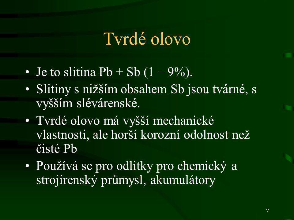 7 Tvrdé olovo Je to slitina Pb + Sb (1 – 9%). Slitiny s nižším obsahem Sb jsou tvárné, s vyšším slévárenské. Tvrdé olovo má vyšší mechanické vlastnost