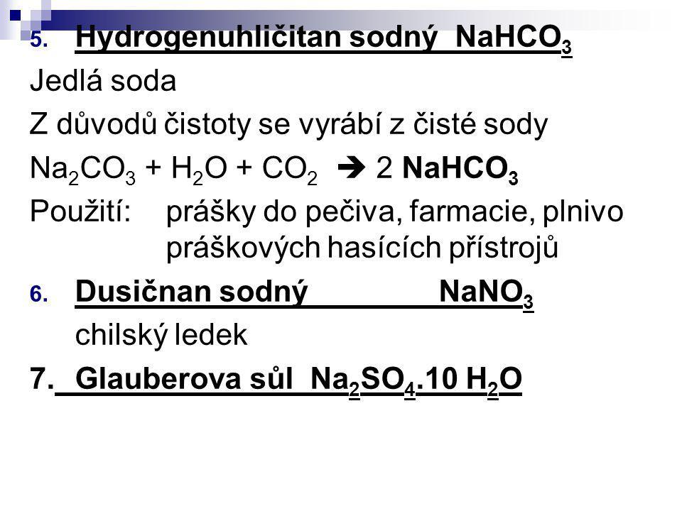 5. Hydrogenuhličitan sodný NaHCO 3 Jedlá soda Z důvodů čistoty se vyrábí z čisté sody Na 2 CO 3 + H 2 O + CO 2  2 NaHCO 3 Použití:prášky do pečiva, f