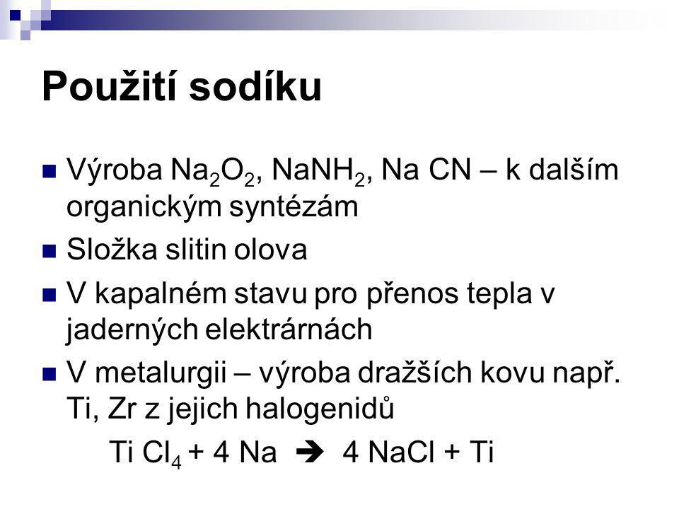 Použití sodíku Výroba Na 2 O 2, NaNH 2, Na CN – k dalším organickým syntézám Složka slitin olova V kapalném stavu pro přenos tepla v jaderných elektrá