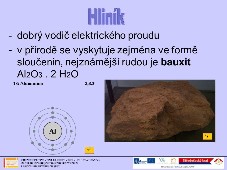 -dobrý vodič elektrického proudu -v přírodě se vyskytuje zejména ve formě sloučenin, nejznámější rudou je bauxit Al 2 O 3. 2 H 2 O 11 12 Učební materi