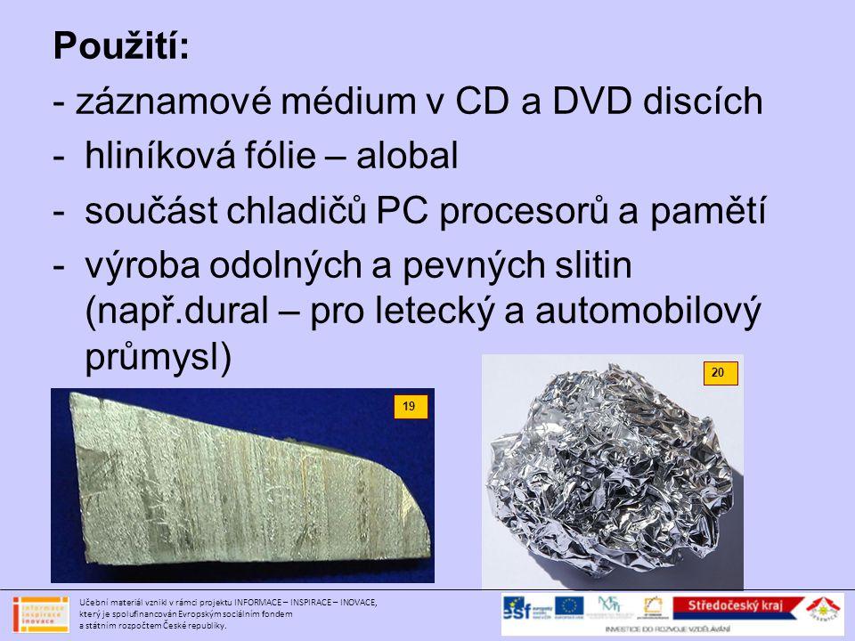 Použití: - záznamové médium v CD a DVD discích -hliníková fólie – alobal -součást chladičů PC procesorů a pamětí -výroba odolných a pevných slitin (na