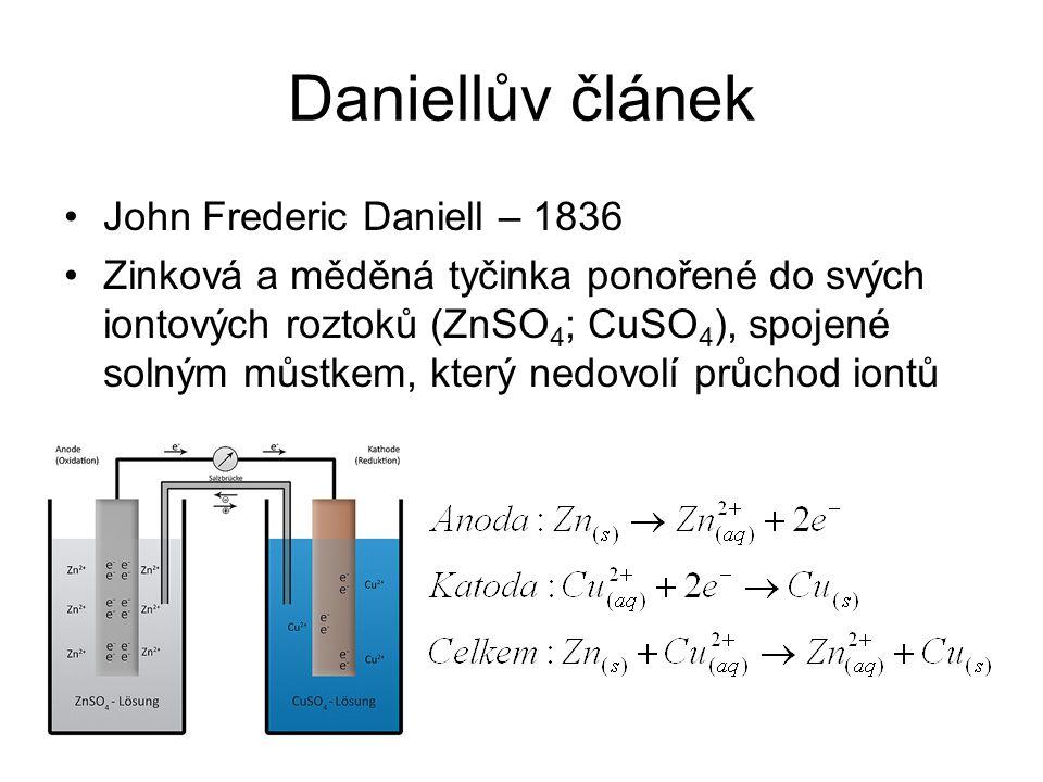 Daniellův článek John Frederic Daniell – 1836 Zinková a měděná tyčinka ponořené do svých iontových roztoků (ZnSO 4 ; CuSO 4 ), spojené solným můstkem,