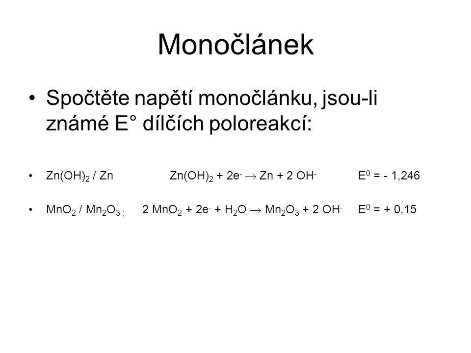 Spočtěte napětí monočlánku, jsou-li známé E° dílčích poloreakcí: Zn(OH) 2 / ZnZn(OH) 2 + 2e -  Zn + 2 OH - E 0 = - 1,246 MnO 2 / Mn 2 O 3; 2 MnO 2 +