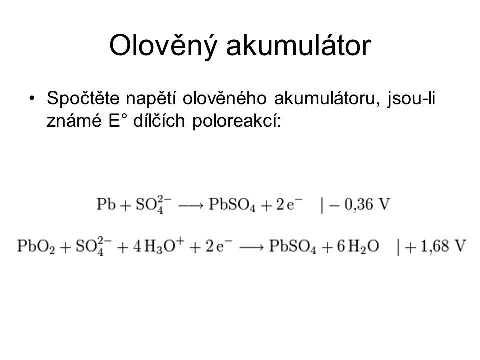 Olověný akumulátor Spočtěte napětí olověného akumulátoru, jsou-li známé E° dílčích poloreakcí: