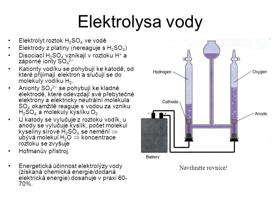 Elektrolysa vody Elektrolyt roztok H 2 SO 4 ve vodě Elektrody z platiny (nereaguje s H 2 SO 4 ) Disociací H 2 SO 4 vznikají v roztoku H + a záporné io