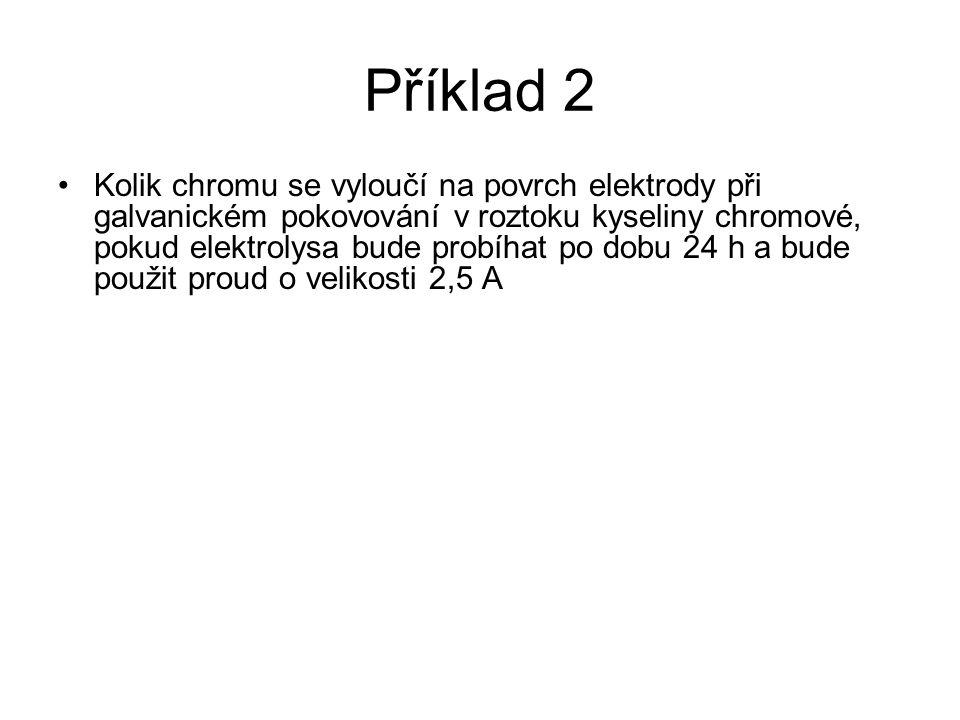 Příklad 2 Kolik chromu se vyloučí na povrch elektrody při galvanickém pokovování v roztoku kyseliny chromové, pokud elektrolysa bude probíhat po dobu