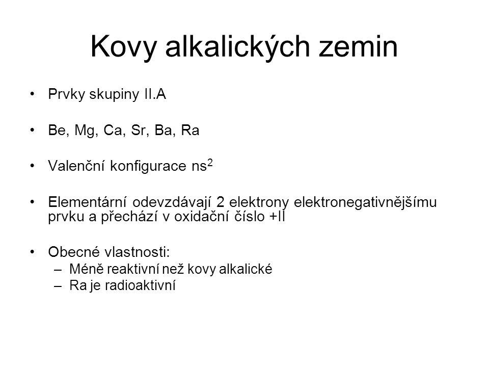 Kovy alkalických zemin Prvky skupiny II.A Be, Mg, Ca, Sr, Ba, Ra Valenční konfigurace ns 2 Elementární odevzdávají 2 elektrony elektronegativnějšímu p