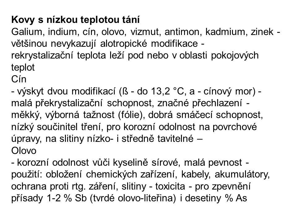 Kovy s nízkou teplotou tání Galium, indium, cín, olovo, vizmut, antimon, kadmium, zinek - většinou nevykazují alotropické modifikace - rekrystalizační