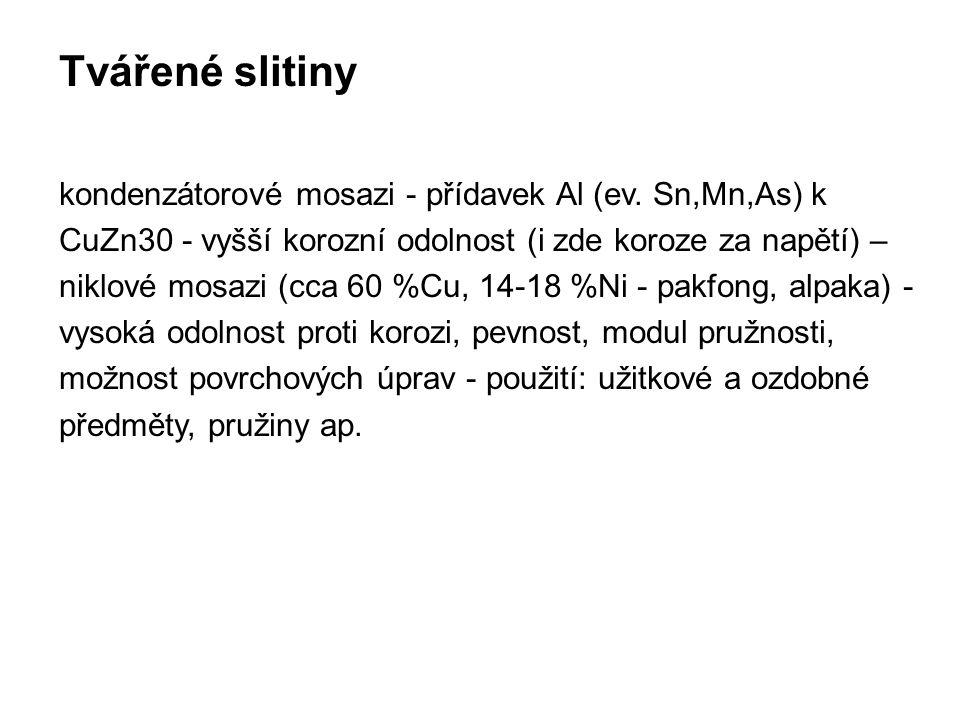Tvářené slitiny kondenzátorové mosazi - přídavek Al (ev. Sn,Mn,As) k CuZn30 - vyšší korozní odolnost (i zde koroze za napětí) – niklové mosazi (cca 60