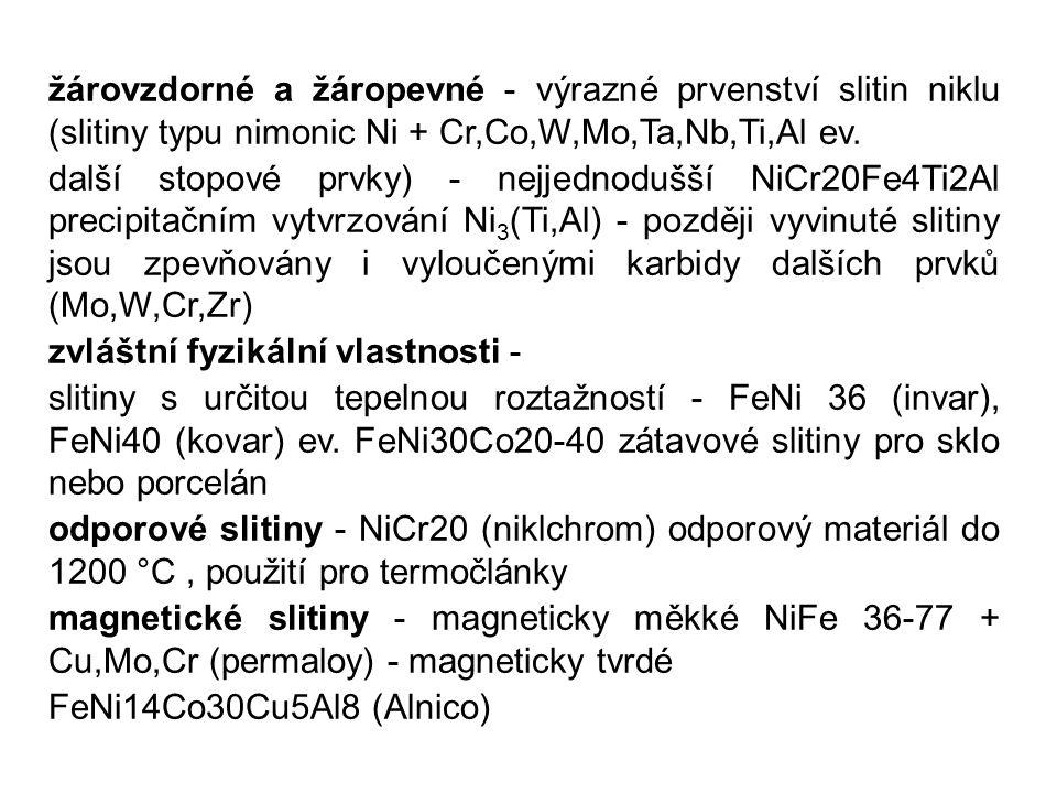 žárovzdorné a žáropevné - výrazné prvenství slitin niklu (slitiny typu nimonic Ni + Cr,Co,W,Mo,Ta,Nb,Ti,Al ev. další stopové prvky) - nejjednodušší Ni