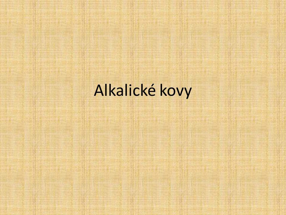 Všeobecně Alkalické kovy jsou prvky 1.skupiny periodické tabulky prvků mimo vodíku.