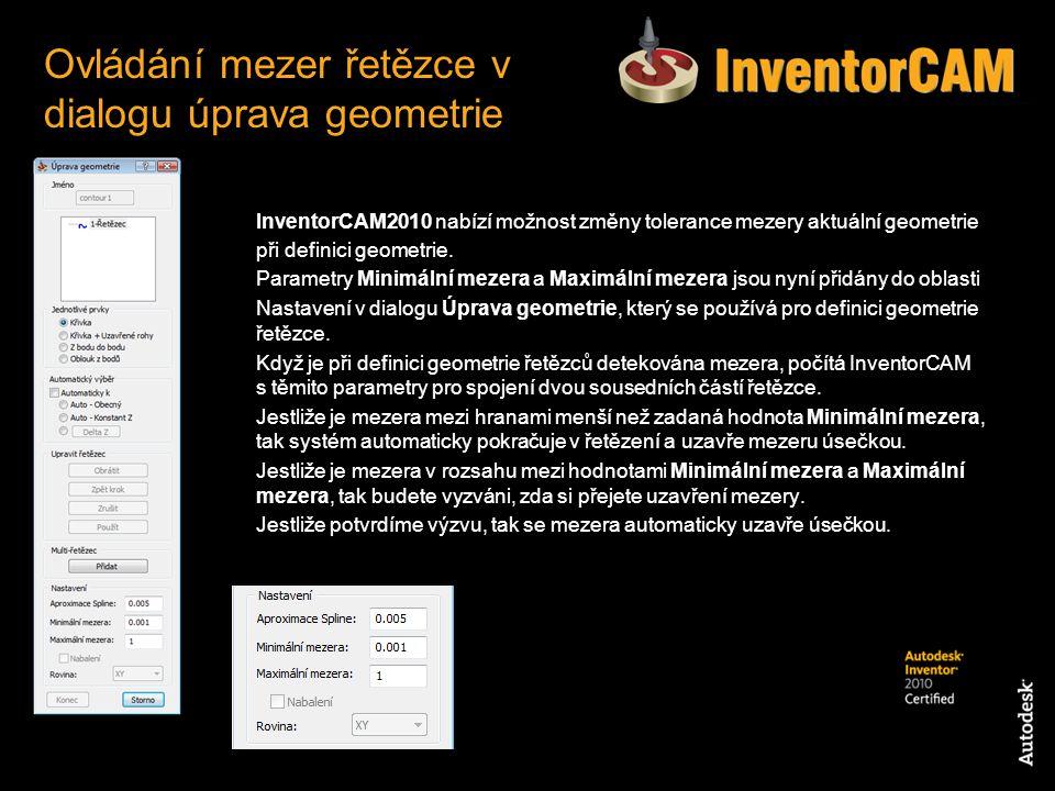 InventorCAM2010 nabízí možnost změny tolerance mezery aktuální geometrie při definici geometrie. Parametry Minimální mezera a Maximální mezera jsou ny