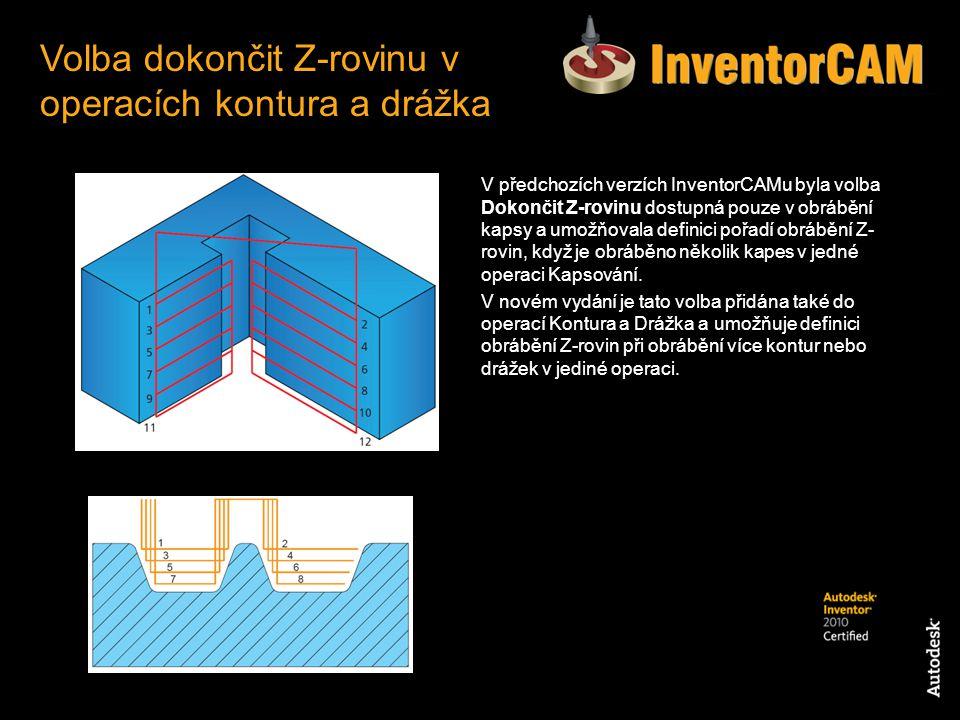 V předchozích verzích InventorCAMu byla volba Dokončit Z-rovinu dostupná pouze v obrábění kapsy a umožňovala definici pořadí obrábění Z- rovin, když j