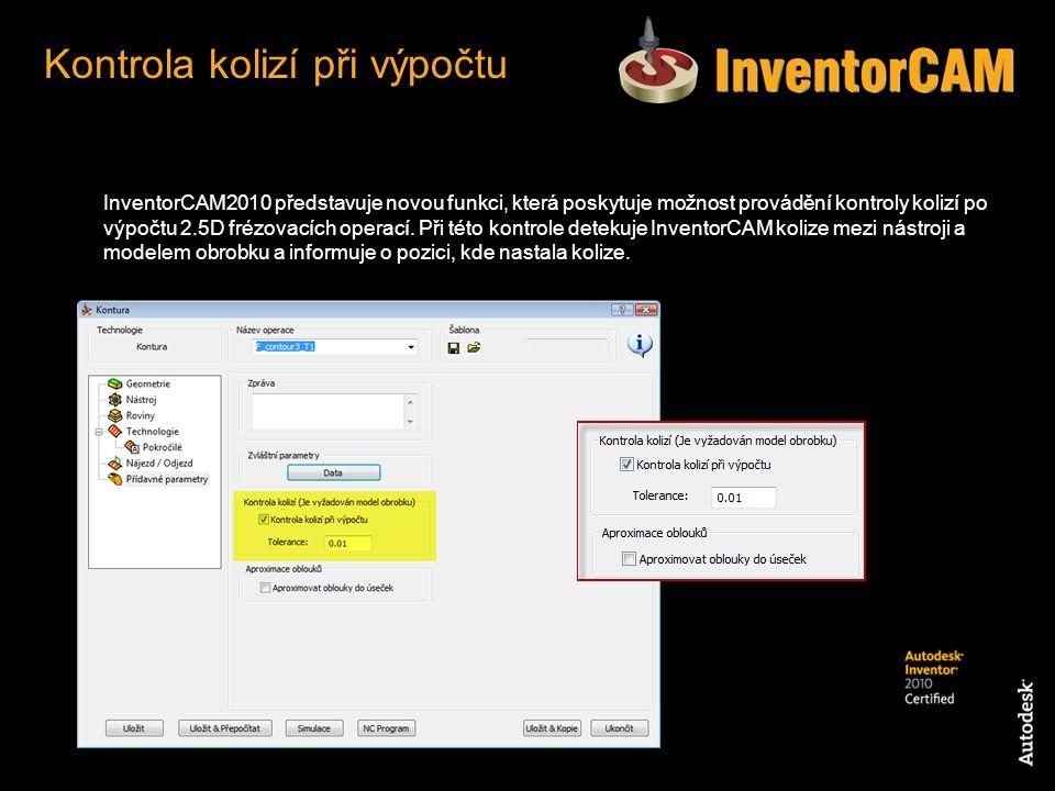 InventorCAM2010 představuje novou funkci, která poskytuje možnost provádění kontroly kolizí po výpočtu 2.5D frézovacích operací. Při této kontrole det