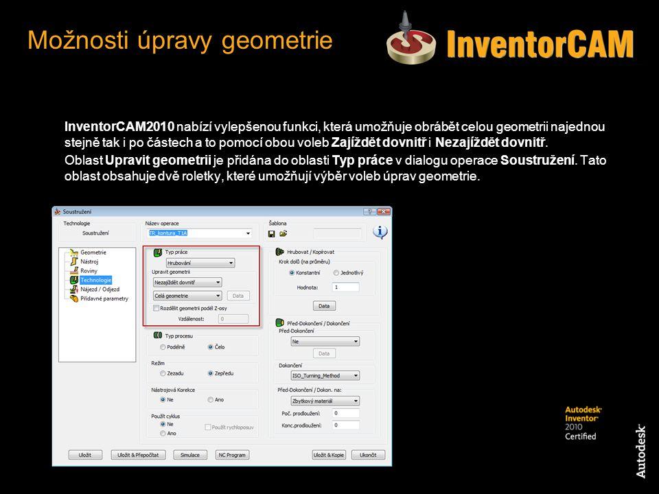 InventorCAM2010 nabízí vylepšenou funkci, která umožňuje obrábět celou geometrii najednou stejně tak i po částech a to pomocí obou voleb Zajíždět dovn