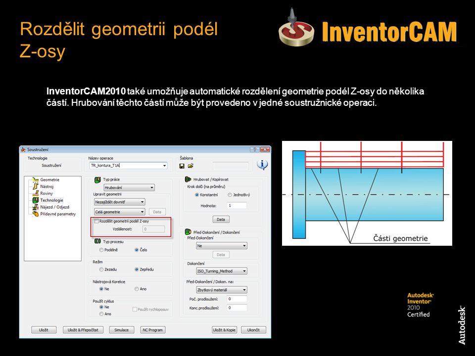 InventorCAM2010 také umožňuje automatické rozdělení geometrie podél Z-osy do několika částí. Hrubování těchto částí může být provedeno v jedné soustru