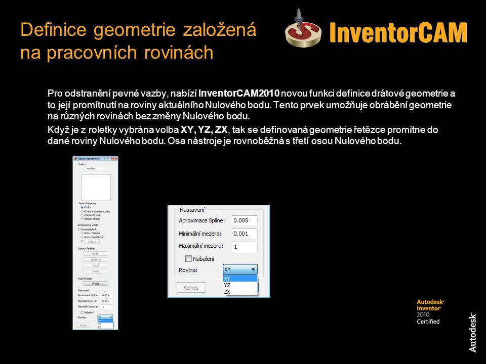 Pro odstranění pevné vazby, nabízí InventorCAM2010 novou funkci definice drátové geometrie a to její promítnutí na roviny aktuálního Nulového bodu. Te