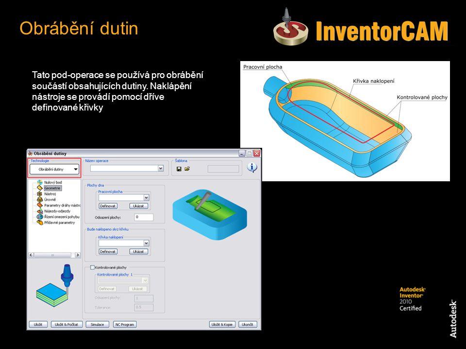 Tato pod-operace se používá pro obrábění součástí obsahujících dutiny. Naklápění nástroje se provádí pomocí dříve definované křivky Obrábění dutin