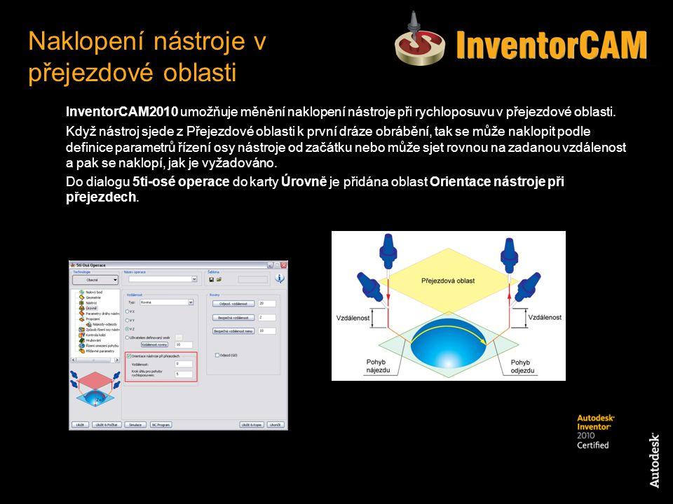 InventorCAM2010 umožňuje měnění naklopení nástroje při rychloposuvu v přejezdové oblasti. Když nástroj sjede z Přejezdové oblasti k první dráze obrábě