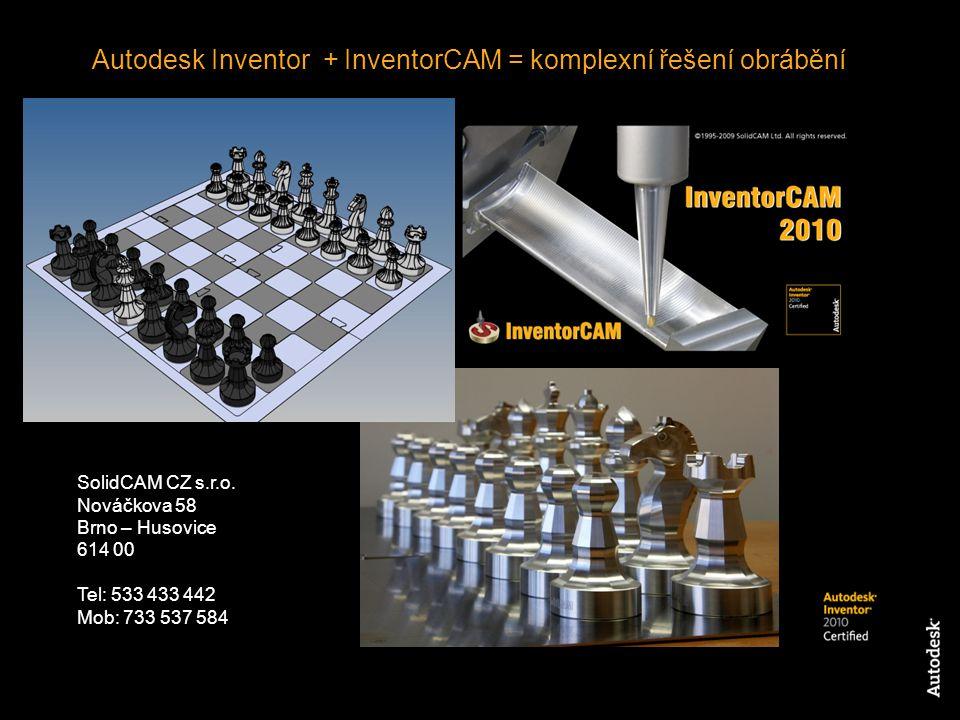 Autodesk Inventor + InventorCAM = komplexní řešení obrábění SolidCAM CZ s.r.o. Nováčkova 58 Brno – Husovice 614 00 Tel: 533 433 442 Mob: 733 537 584