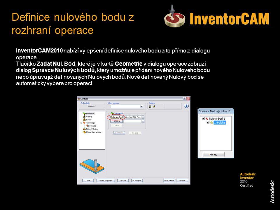 InventorCAM2010 nabízí vylepšení definice nulového bodu a to přímo z dialogu operace. Tlačítko Zadat Nul. Bod, které je v kartě Geometrie v dialogu op